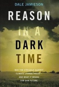 Dale Jamieson, Reason in a Dark Time: Why the Struggle Against Climate Change Failed -- and What It Means for Our Future