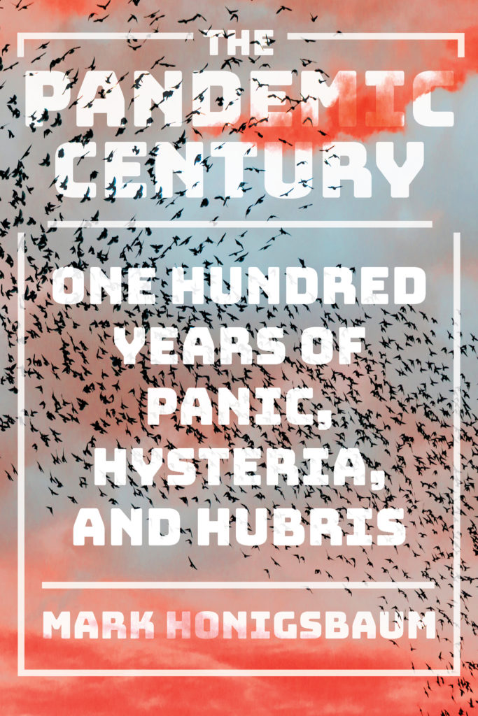 Mark Honigsbaum, <em>The Pandemic Century: One Hundred Years of Panic, Hysteria, and Hubris</em>, W. W. Norton; design by Sarahmay Wilkinson (April 9, 2019)