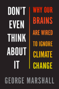 George Marshall, Don't Even Think About It: Why Our Brains Are Wired to Ignore Climate Change