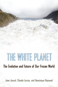 Jean Jouzel, Claude Louris and Dominique Raynaud, The White Planet: The Evolution and Future of Our Frozen World