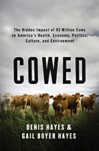Denis Hayes, Gail Boyer Hayes, Cowed: The Hidden Impact of 93 Million Cows on America's Health, Economy, Politics, Culture, and Environment