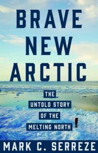 Mark C. Serreze, Brave New Arctic: The Untold Story of the Melting North