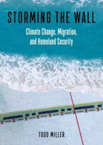 Todd Miller, Storming the Wall: Climate Change, Migration, and Homeland Security