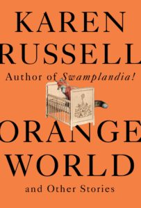Karen Russell,Orange World