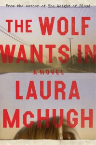 Laura McHugh, The Wolf Wants In
