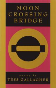 Tess Gallagher, Moon Crossing Bridge