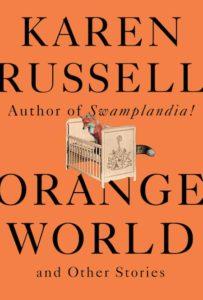 Karen Russell, Orange World, design by John Gall (Knopf, May 14)