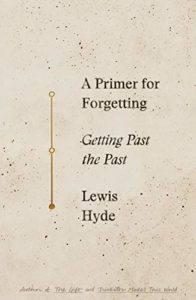 Lewis Hyde, A Primer for Forgetting