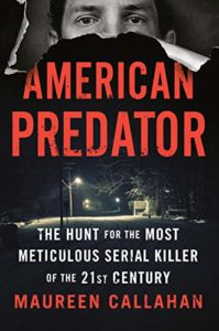 Maureen Callahan, American Predator: The Hunt for the Most Meticulous Serial Killer of the 21st Century