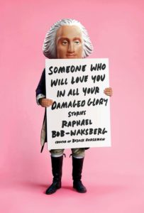 Raphael Bob-Waksberg, Someone Who Will Love You in All Your Damaged Glory; design by Tyler Comrie (Knopf, June 11)