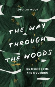 Litt Woon Long, tr. Barbara J. Haveland, The Way Through the Woods: On Mushrooms and Mourning (Spiegel & Grau)