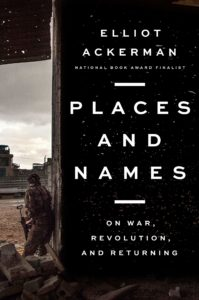 Elliot Ackerman, Places and Names (Penguin Press)