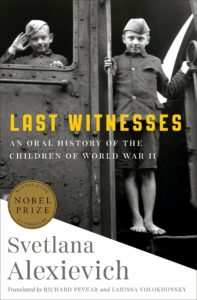 Svetlana Alexievich, Last Witnesses: An Oral History of the Children of World War II