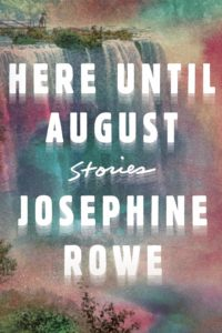 Josephine Rowe, Here Until August