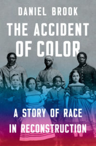 Daniel Brook, The Accident of Color: A Story of Race in Reconstruction