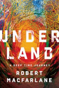Robert Macfarlane, Underland; design by Pete Garceau, art direction by Ingsu Liu (W. W. Norton, June 4)