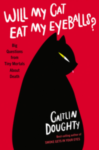 Caitlin Doughty, Will My Cat Eat My Eyeballs