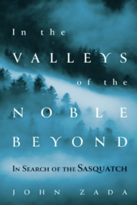 John Zada, In the Valleys of the Noble Beyond: In Search of the Sasquatch