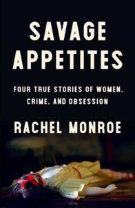 Rachel Monroe, Savage Appetites