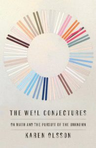 Karen Olsson, The Weil Conjectures: On Math and the Pursuit of the Unknown (FSG)