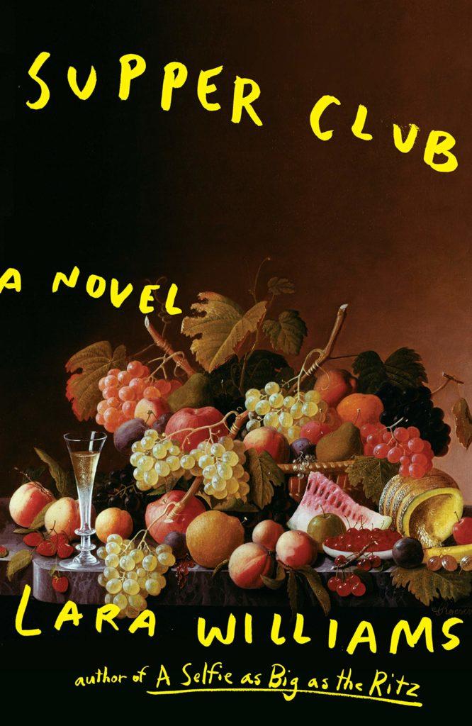 Lara Williams, <em>Supper Club</em>, design by Oliver Munday; art:<em>Tabletop Still Life</em>by Severin Roesen (Putnam, July 9)