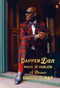 Daniel R. Day,Dapper Dan: Made in Harlem: A Memoir (Random House)