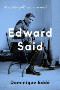 Dominique Edde, tr. Trista Selous and Ros Schwartz, Edward Said: His Thoughts as a Novel