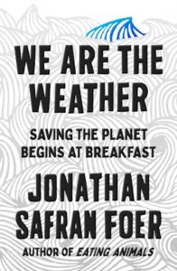 Jonathan Safran Foer, We Are the Weather