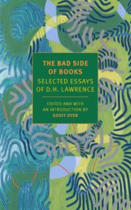 D. H. Lawrence, ed. Geoff Dyer, The Bad Side of Books: Selected Essays