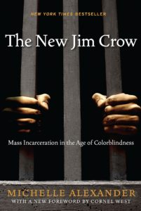 Michelle Alexander, The New Jim Crow: Mass Incarceration in the Age of Colorblindness