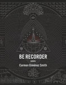 Carmen Giménez Smith, Be Recorder