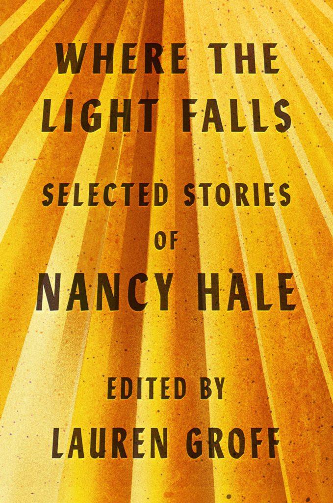 Nancy Hale, ed. Lauren Groff, <em>Where the Light Fall</em>s; design by Rodrigo Corral Studio (Library of America, September 24)