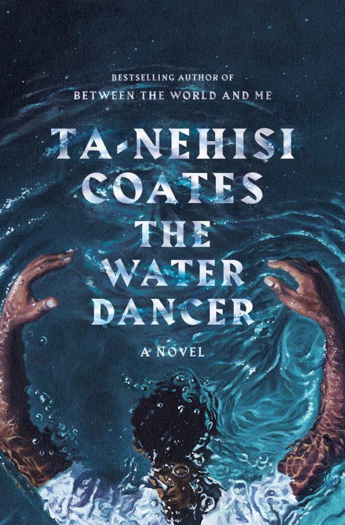 Ta-Nehisi Coates, <em>The Water Dancer</em>; art by Calida Garcia Rawles, design by Greg Mollica (One World, September 24)