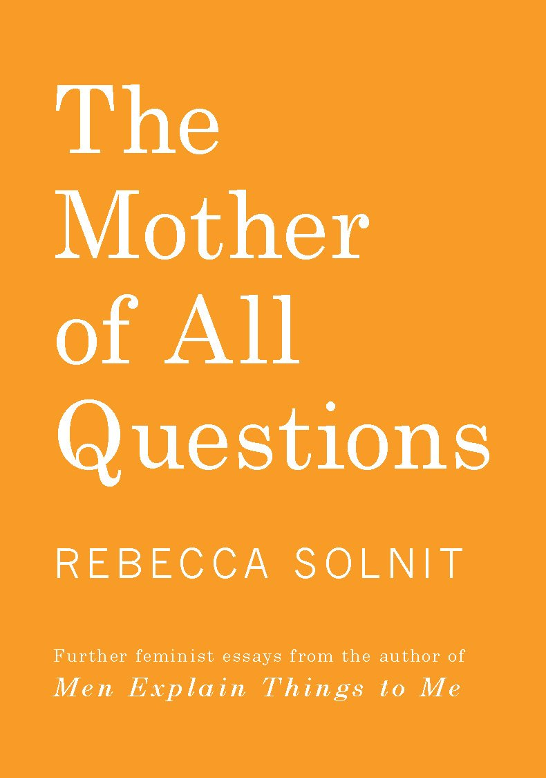 Rebecca Solnit, The Mother of All Questions