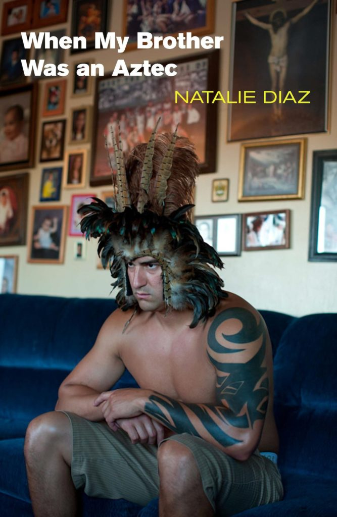 Natalie Diaz, When My Brother Was an Aztec