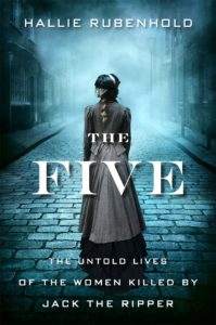 The Five: The Untold Lives of the Women Killed by Jack the Ripper, Hallie Rubenhold
