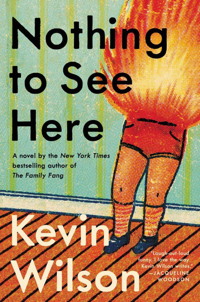Kevin Wilson, <em>Nothing To See Here</em>; design by Allison Saltzman, art by Christian Northeast (Ecco, October 29)