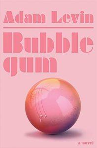 Adam Levin, Bubblegum