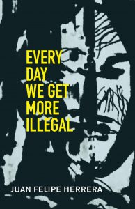 Juan Felipe Herrera,Every Day We Get More Illegal