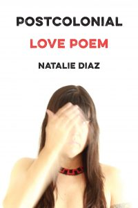 Natalie Diaz,Postcolonial Love Poem