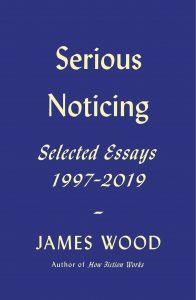 James Wood, Serious Noticing