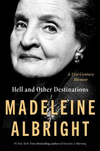 Madeleine Albright, Hell and Other Destinations