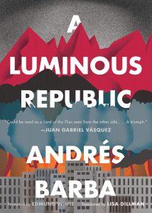 Andrés Barba, tr. Lisa Dillman, A Luminous Republic