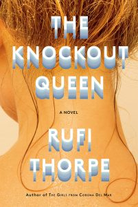 Rufi Thorpe, The Knockout Queen