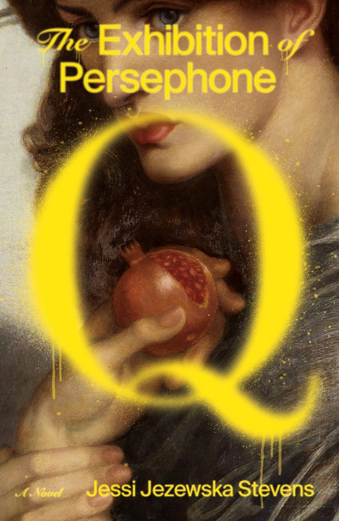 Jessi Jezewska Stevens,The Exhibition of Persephone Q