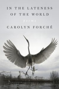 Carolyn Forché,In the Lateness of the World