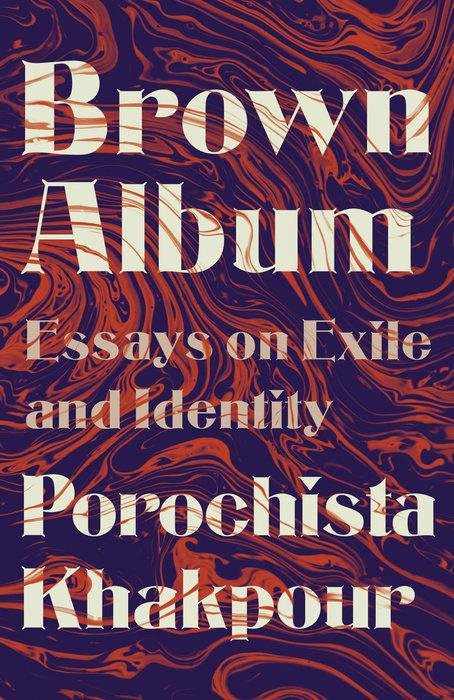 Porochista Khakpour,Brown Album