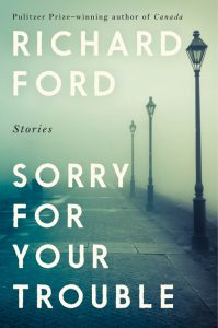 Richard Ford, Sorry for Your Trouble