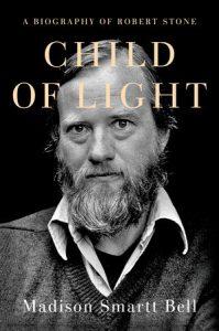 Madison Smartt Bell,Child of Light: A Biography of Robert Stone