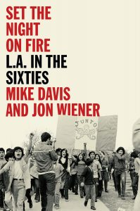 Mike Davis and Jon Weiner, Set the Night on Fire: Los Angeles in The Sixties